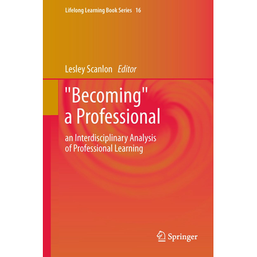 """Springer Netherland """"Becoming"""" a Professional - an Interdisciplinary Analysis of Professional Learning"""