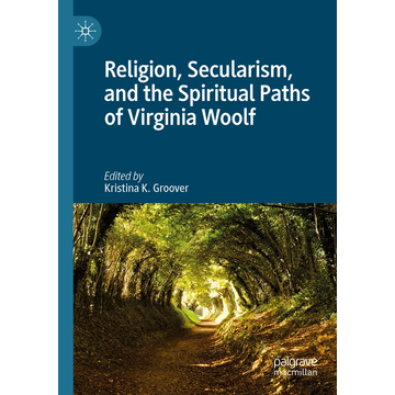Springer International Publishing Religion, Secularism, and the Spiritual Paths of Virginia Woolf