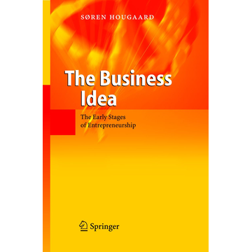 Soren Hougaard The Business Idea - The Early Stages of Entrepreneurship
