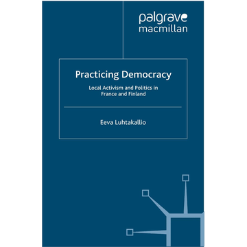 E. Luhtakallio Practicing Democracy - Local Activism and Politics in France and Finland