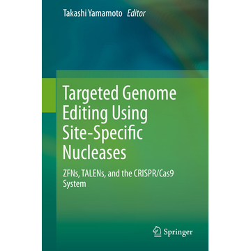 Springer Tokyo Targeted Genome Editing Using Site-Specific Nucleases - ZFNs, TALENs, and the CRISPR/Cas9 System