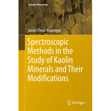 Jacob (Theo) Kloprogge Spectroscopic Methods in the Study of Kaolin Minerals and Their Modifications