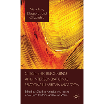 Palgrave Macmillan UK Citizenship, Belonging and Intergenerational Relations in African Migration