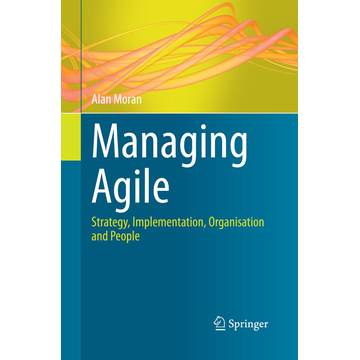 Alan Moran Managing Agile - Strategy, Implementation, Organisation and People