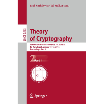 Springer Berlin Theory of Cryptography - 13th International Conference, TCC 2016-A, Tel Aviv, Israel, January 10-13, 2016, Proceedings, Part II