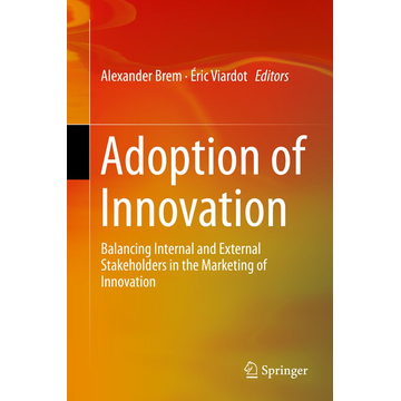 Springer International Publishing Adoption of Innovation - Balancing Internal and External Stakeholders in the Marketing of Innovation