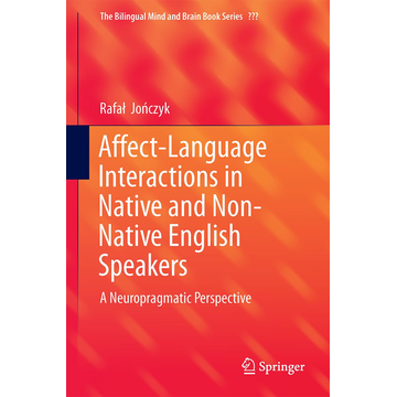 Rafał Jończyk Affect-Language Interactions in Native and Non-Native English Speakers - A Neuropragmatic Perspective