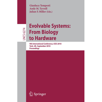 Springer Berlin Evolvable Systems: From Biology to Hardware - 9th International Conference, ICES 2010, York, UK, September 6-8, 2010, Proceedings