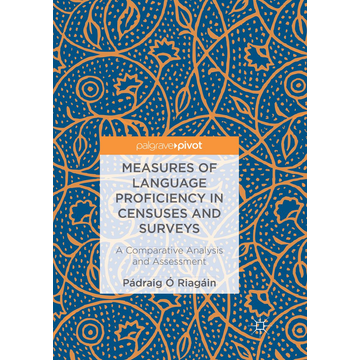 Pádraig Ó Riagáin Measures of Language Proficiency in Censuses and Surveys - A Comparative Analysis and Assessment