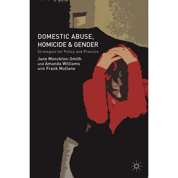 J. Monckton-Smith Domestic Abuse, Homicide and Gender - Strategies for Policy and Practice