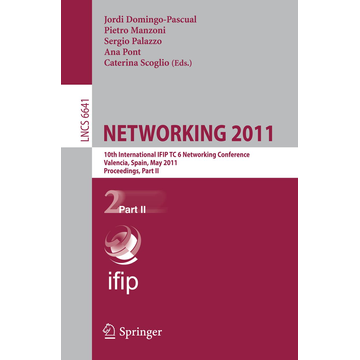 Springer Berlin NETWORKING 2011 - 10th International IFIP TC 6 Networking Conference, Valencia, Spain, May 9-13, 2011, Proceedings, Part II