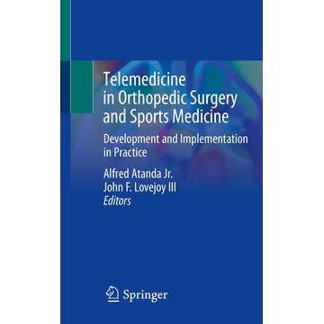 Springer International Publishing Telemedicine in Orthopedic Surgery and Sports Medicine - Development and Implementation in Practice
