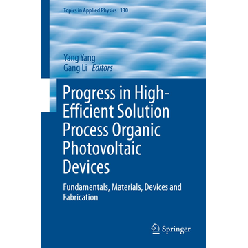 Springer Berlin Progress in High-Efficient Solution Process Organic Photovoltaic Devices - Fundamentals, Materials, Devices and Fabrication