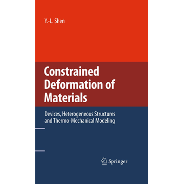 Y.-L. Shen Constrained Deformation of Materials - Devices, Heterogeneous Structures and Thermo-Mechanical Modeling