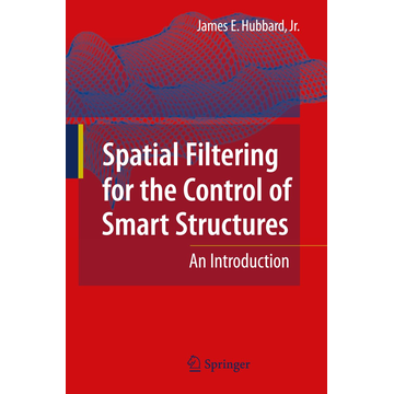 James E. Hubbard Spatial Filtering for the Control of Smart Structures - An Introduction