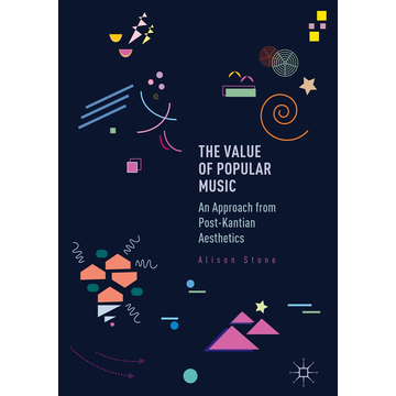 Alison Stone The Value of Popular Music - An Approach from Post-Kantian Aesthetics