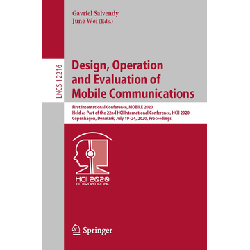 Springer International Publishing Design, Operation and Evaluation of Mobile Communications - First International Conference, MOBILE 2020, Held as Part of the 22nd HCI International Conference, HCII 2020, Copenhagen, Denmark, July 19–24, 2020, Proceedings