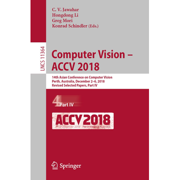 Springer International Publishing Computer Vision – ACCV 2018 - 14th Asian Conference on Computer Vision, Perth, Australia, December 2–6, 2018, Revised Selected Papers, Part IV