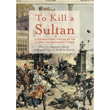 Palgrave Macmillan UK To Kill a Sultan - A Transnational History of the Attempt on Abdülhamid II (1905)