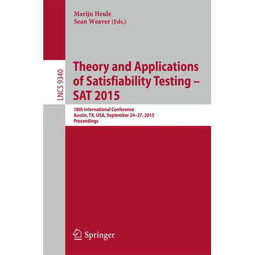 Springer International Publishing Theory and Applications of Satisfiability Testing -- SAT 2015 - 18th International Conference, Austin, TX, USA, September 24-27, 2015, Proceedings