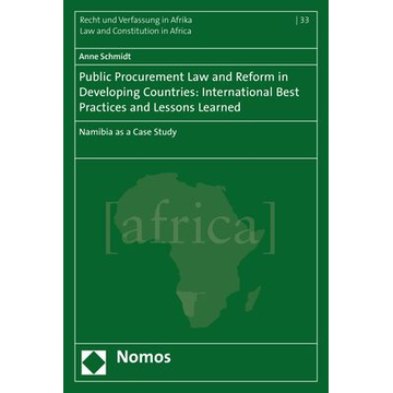 Anne Schmidt Public Procurement Law and Reform in Developing Countries: International Best Practices and Lessons Learned - Namibia as a Case Study