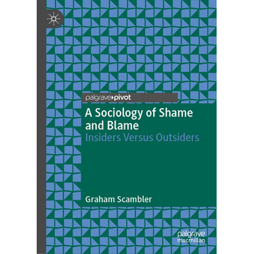 Graham Scambler A Sociology of Shame and Blame - Insiders Versus Outsiders