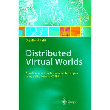 Stephan Diehl Distributed Virtual Worlds - Foundations and Implementation Techniques Using VRML, Java, and CORBA