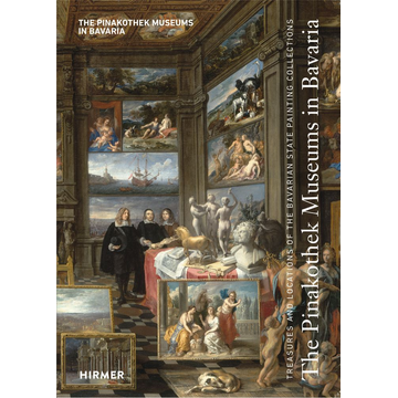 Hirmer The Pinakothek Museums in Bavaria - Treasures and Locations of the Bavarian State Painting Collections