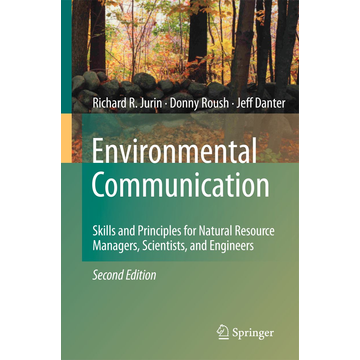 Richard R. Jurin Environmental Communication. Second Edition - Skills and Principles for Natural Resource Managers, Scientists, and Engineers.
