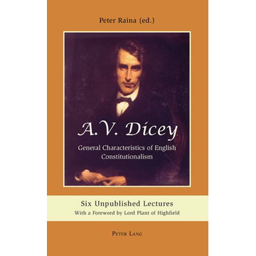 Peter Lang AG, Internationaler Verlag der Wissenschaften A.V. Dicey: General Characteristics of English Constitutionalism - Six Unpublished Lectures- With a Foreword by Lord Plant of Highfield