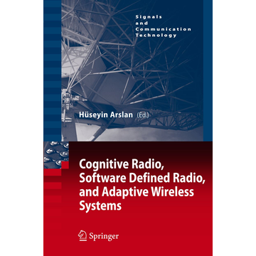 Springer Netherland Cognitive Radio, Software Defined Radio, and Adaptive Wireless Systems