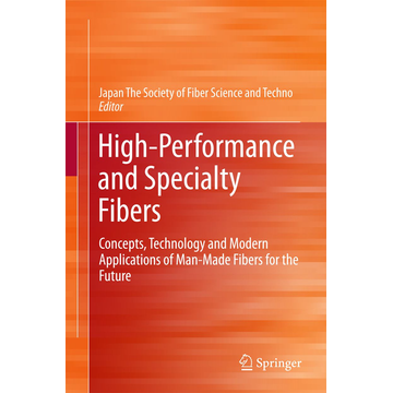 Springer Tokyo High-Performance and Specialty Fibers - Concepts, Technology and Modern Applications of Man-Made Fibers for the Future