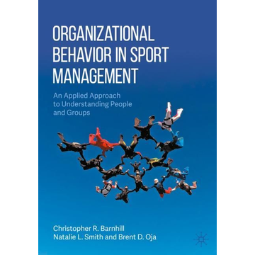Christopher R. Barnhill Organizational Behavior in Sport Management - An Applied Approach to Understanding People and Groups