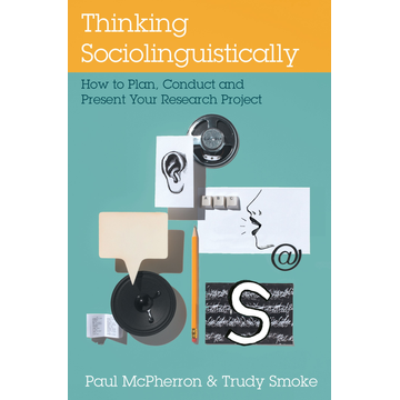 Paul McPherron Thinking Sociolinguistically - How to Plan, Conduct and Present Your Research Project
