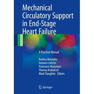 Springer International Publishing Mechanical Circulatory Support in End-Stage Heart Failure - A Practical Manual