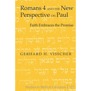 Gerhard H. Visscher Romans 4 and the New Perspective on Paul - Faith Embraces the Promise