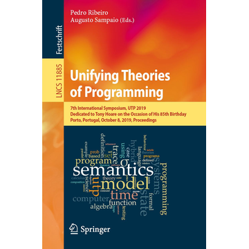Springer International Publishing Unifying Theories of Programming - 7th International Symposium, UTP 2019, Dedicated to Tony Hoare on the Occasion of His 85th Birthday, Porto, Portugal, October 8, 2019, Proceedings