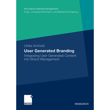 Ulrike Arnhold User Generated Branding - Integrating User Generated Content into Brand Management