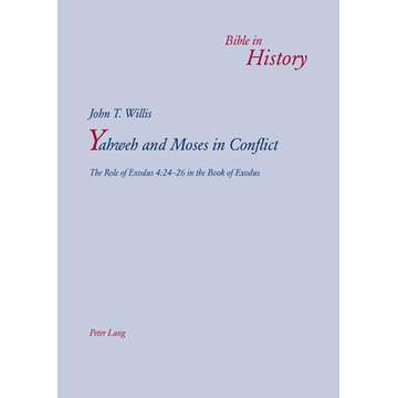 John T. Willis Yahweh and Moses in Conflict - The Role of Exodus 4:24-26 in the Book of Exodus