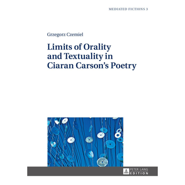 Grzegorz Czemiel Limits of Orality and Textuality in Ciaran Carson's Poetry