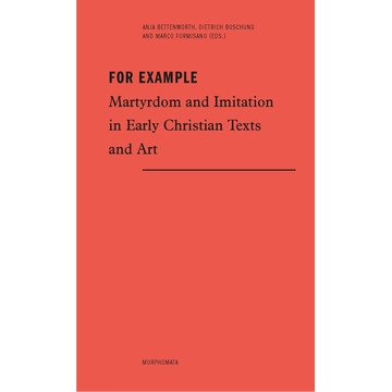 Brill | Fink For Example - Martyrdom and Imitation in Early Christian Texts and Art
