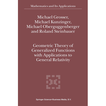 M. Grosser Geometric Theory of Generalized Functions with Applications to General Relativity