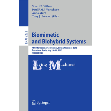 Springer International Publishing Biomimetic and Biohybrid Systems - 4th International Conference, Living Machines 2015, Barcelona, Spain, July 28 - 31, 2015, Proceedings