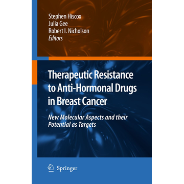 Springer Netherland Therapeutic Resistance to Anti-hormonal Drugs in Breast Cancer - New Molecular Aspects and their Potential as Targets