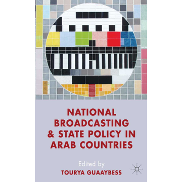 Palgrave Macmillan UK National Broadcasting and State Policy in Arab Countries