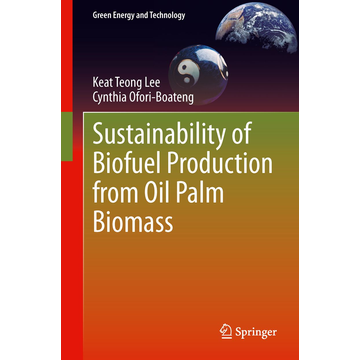 Keat Teong Lee Sustainability of Biofuel Production from Oil Palm Biomass