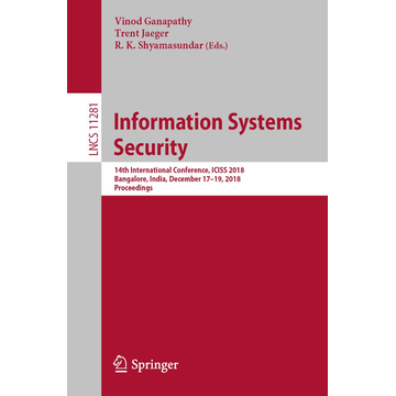 Springer International Publishing Information Systems Security - 14th International Conference, ICISS 2018, Bangalore, India, December 17-19, 2018, Proceedings
