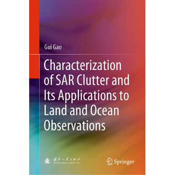 Gui Gao Characterization of SAR Clutter and Its Applications to Land and Ocean Observations