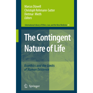 Springer Netherland The Contingent Nature of Life - Bioethics and the Limits of Human Existence