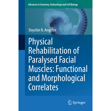 Doychin N. Angelov Physical Rehabilitation of Paralysed Facial Muscles: Functional and Morphological Correlates